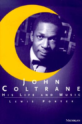 Click for more detail about John Coltrane: His Life And Music (The Michigan American Music Series) by Lewis Porter