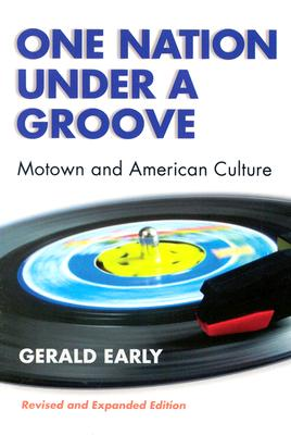 Click for more detail about One Nation Under A Groove: Motown and American Culture by Gerald L. Early