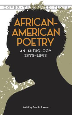 Click for more detail about African-American Poetry: An Anthology, 1773-1927 (Dover Thrift Editions) by Joan R. Sherman