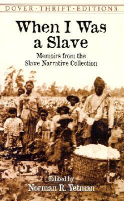 Click for more detail about When I Was a Slave: Memoirs from the Slave Narrative Collection (Dover Thrift Editions) by Henry Norman