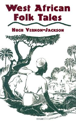 Click for more detail about West African Folk Tales (African American) by Hugh Vernon-Jackson
