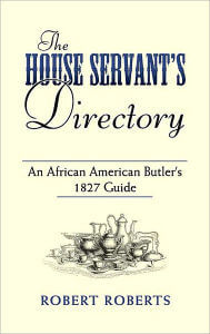 Click for more detail about The House Servant's Directory: An African American Butler's 1827 Guide by Robert Roberts