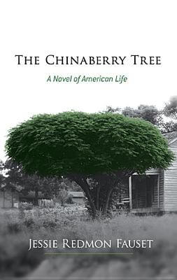 Book Cover The Chinaberry Tree: A Novel of American Life by Jessie Redmon Fauset