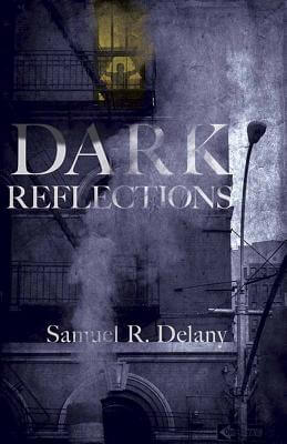Click for more detail about Dark Reflections by Samuel R. Delany