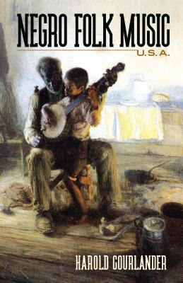 Click for more detail about Negro Folk Music U.S.A. by Harold Courlander