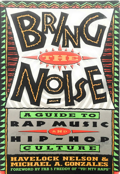 Book Cover Bring The Noise: A Guide to Rap Music and Hip-Hop Culture by Havelock Nelson and Michael A. Gonzales