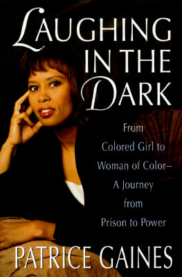 Click for more detail about Laughing in the Dark: From Colored Girl to Woman of Color—A Journey from Prison to Power by Patrice Gaines