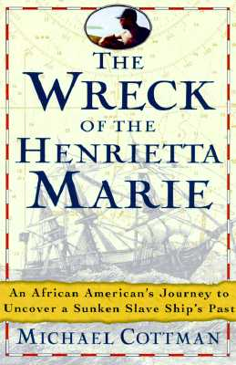 Click for more detail about The Wreck of the Henrietta Marie: An African American's Spiritual Journey to Uncover a Sunken Slave Ship's Past by Michael H. Cottman