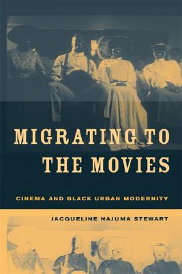 Click for more detail about Migrating to the Movies: Cinema and Black Urban Modernity by Jacqueline Najuma Stewart
