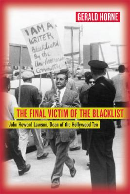 Book Cover The Final Victim of the Blacklist: John Howard Lawson, Dean of the Hollywood Ten by Gerald Horne