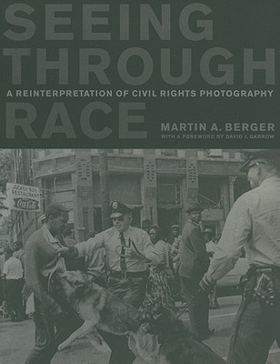 Click for more detail about Seeing through Race: A Reinterpretation of Civil Rights Photography by Martin A. Berger
