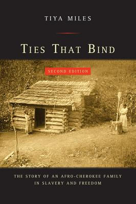 Click for more detail about Ties That Bind: The Story Of An Afro-Cherokee Family In Slavery And Freedom (American Crossroads) by Tiya Miles