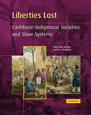 Click for more detail about Liberties Lost: The Indigenous Caribbean and Slave Systems by Hilary Beckles