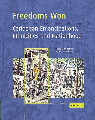 Click for more detail about Freedoms Won: Caribbean Emancipations, Ethnicities and Nationhood by Hilary Beckles