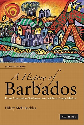 Click for more detail about A History of Barbados: From Amerindian Settlement to Caribbean Single Market by Hilary Beckles