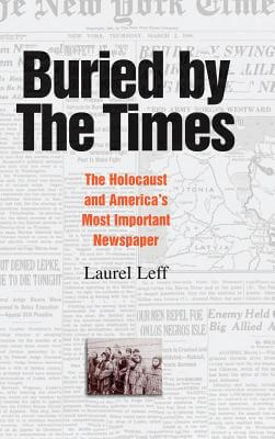 Click for more detail about Buried by the Times: The Holocaust and America's Most Important Newspaper by Laurel Leff