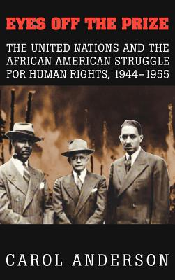 Click for more detail about Eyes off the Prize: The United Nations and the African American Struggle for Human Rights, 1944-1955 by Carol Anderson
