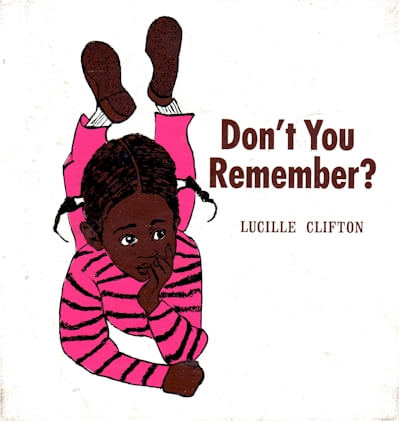 Click for more detail about Don't You Remember by Lucille Clifton