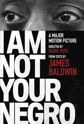 Click for more detail about I Am Not Your Negro: A Companion Edition to the Documentary Film by James Baldwin and Raoul Peck
