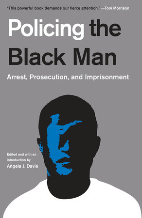 Click for more detail about Policing the Black Man: Arrest, Prosecution, and Imprisonment by Angela J. Davis, Bryan Stevenson, Marc Mauer, Bruce Western, and Jeremy Travis
