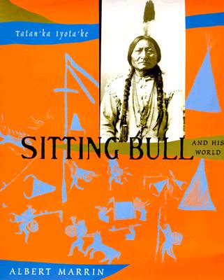 Click for more detail about Sitting Bull and His World by Albert Marrin