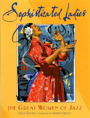 Click for more detail about Sophisticated Ladies: the Great Women of Jazz by Leslie Gourse