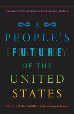 Book Cover A People's Future of the United States: Speculative Fiction from 25 Extraordinary Writers by Charlie Jane Anders, Lesley Nneka Arimah, Charles Yu, Victor LaValle, and John Joseph Adams