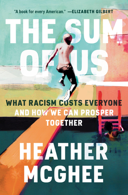 Click for more detail about The Sum of Us: What Racism Costs Everyone and How We Can Prosper Together by Heather McGhee