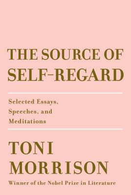 Click for more detail about The Source of Self-Regard: Selected Essays, Speeches, and Meditations by Toni Morrison