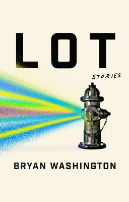 Click for more detail about Lot: Stories by Bryan Washington