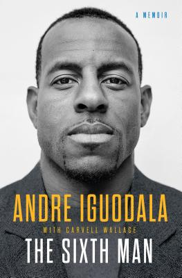 Click for more detail about The Sixth Man: A Memoir by Andre Iguodala