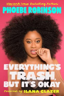 Click for more detail about Everything's Trash, But It's Okay by Phoebe Robinson