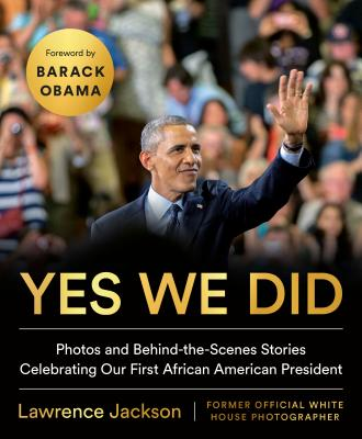 Click for more detail about Yes We Did: Photos and Behind-The-Scenes Stories Celebrating Our First African American President by Lawrence P. Jackson