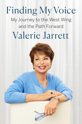 Click for more detail about Finding My Voice: My Journey to the West Wing and the Path Forward by Valerie Jarrett
