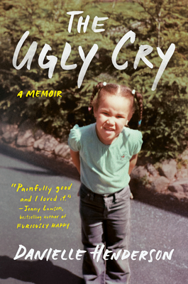 Click for more detail about The Ugly Cry: A Memoir by Danielle Henderson