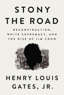 Click for a larger image of Stony the Road: Reconstruction, White Supremacy, and the Rise of Jim Crow