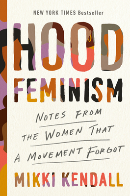 Click for more detail about Hood Feminism: Notes from the Women That a Movement Forgot by Mikki Kendall
