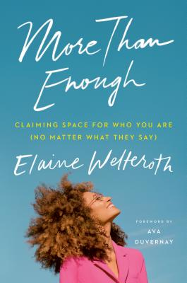 Click for more detail about More Than Enough: Claiming Space for Who You Are (No Matter What They Say) by Elaine Welteroth