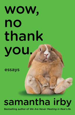 Click for more detail about wow, no thank you.: essays by samantha irby