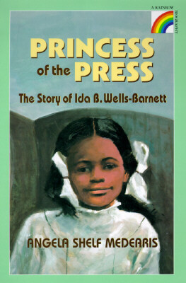 Click for more detail about The Princess of the Press: The Story of Ida B. Wells-Barnett (Rainbow Biography) by Angela S. Medearis