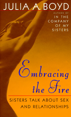 Click for more detail about Embracing the Fire: Sisters Talk About Sex and Relationships by Julia A. Boyd
