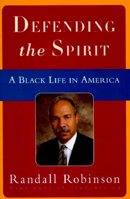 Click for more detail about Defending the Spirit: A Black Life in America by Randall Robinson