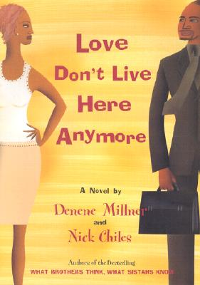 Click for more detail about Love Don't Live Here Anymore by Denene Millner and Nick Chiles