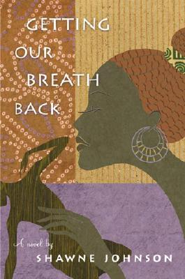 Click for more detail about Getting Our Breath Back by Shawne Johnson