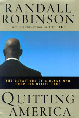 Click for more detail about Quitting America: The Departure of a Black Man from His Native Land by Randall Robinson