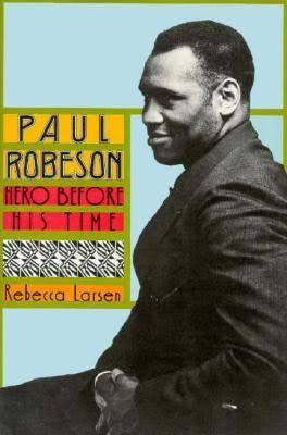 Click for more detail about Paul Robeson: Hero Before His Time (Biographies) by Rebecca Larsen