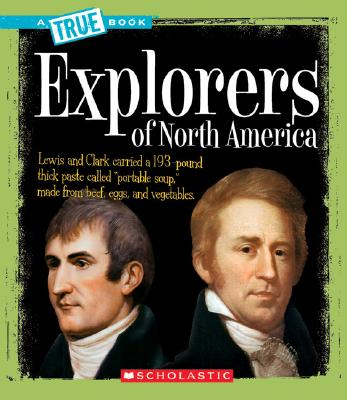 Click for more detail about Explorers of North America (True Book) by Christine Taylor Butler