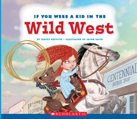 Click for more detail about If You Were a Kid in the Wild West (If You Were a Kid) by Tracey Baptiste