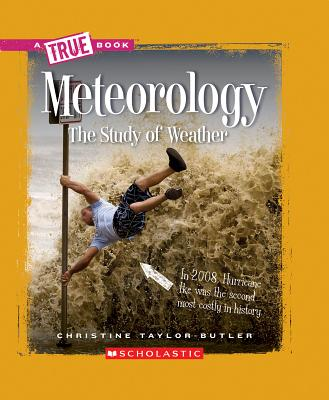 Click for more detail about Meteorology: The Study of Weather  by Christine Taylor Butler