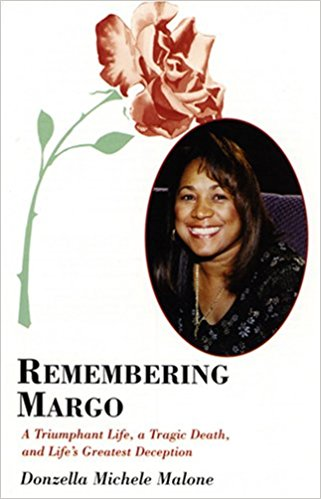 Click for more detail about Remembering Margo: A Triumphant Life, A Tragic Death, And Life's Greatest Deception by Donzella Michele Malone
